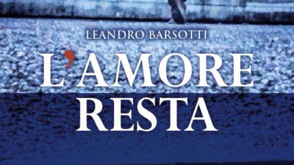 L'amore resta, leandro barsotti